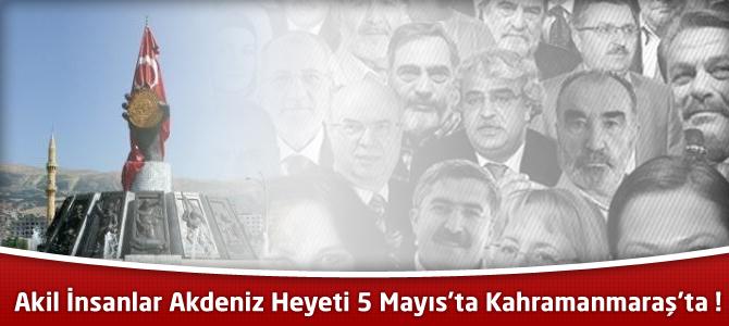 Akil İnsanlar Akdeniz Heyeti 5 Mayıs'ta Kahramanmaraş'ta