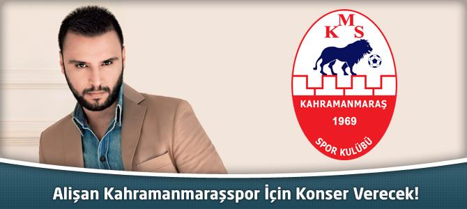 Alişan Kahramanmaraşspor İçin Konser Verecek!
