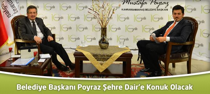 Kahramanmaraş Belediye Başkanı Poyraz Şehre Dair'e Konuk Olacak