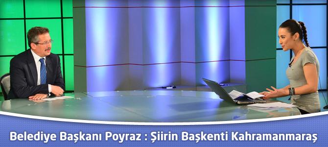 Belediye Başkanı Poyraz : Şiirin Başkenti Kahramanmaraş