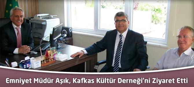 Emniyet Müdür Aşık, Kafkas Kültür Derneği'ni Ziyaret Etti