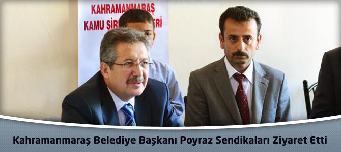 Kahramanmaraş Belediye Başkanı Poyraz'dan Sendikalara Ziyaret