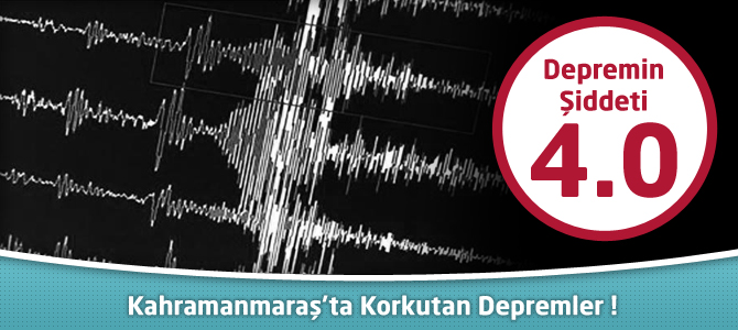 Kahramanmaraş'ta 4.0 Şiddetinde Korkutan Deprem