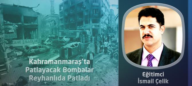 Kahramanmaraş'ta Patlayacak Bombalar Reyhanlıda Patladı