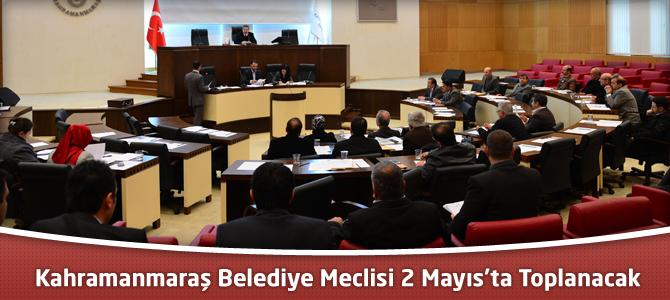 Kahramanmaraş Belediye Meclisi 2 Mayıs'ta Toplanacak