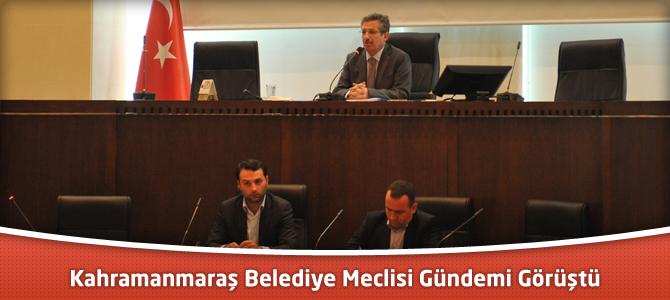 Kahramanmaraş Belediye Meclisi Gündemi Görüştü