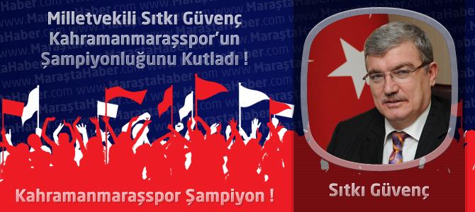 Milletvekili Sıtkı Güvenç Kahramanmaraşspor'un Şampiyonluğunu Kutladı !