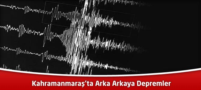 Kahramanmaraş'ta Arka Arkaya Depremler