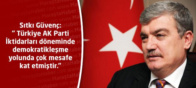 """Güvenç: """" Türkiye AK Parti İktidarları döneminde demokratikleşme yolunda çok mesafe kat etmiştir."""""""