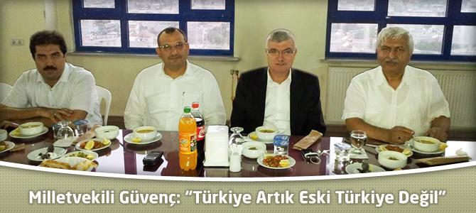 """Milletvekili Güvenç:"""" Türkiye Artık Eski Türkiye Değil"""""""