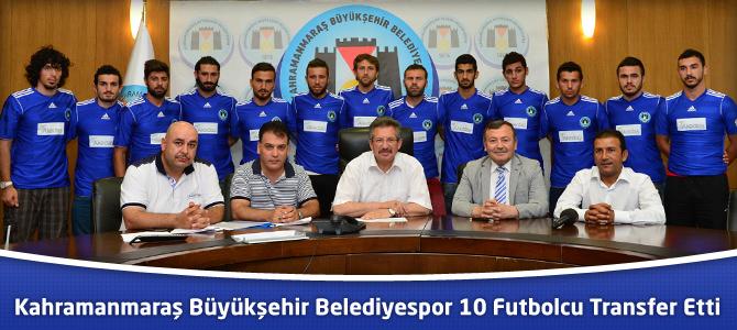 Kahramanmaraş Büyükşehir Belediyespor 10 Futbolcu Transfer Etti