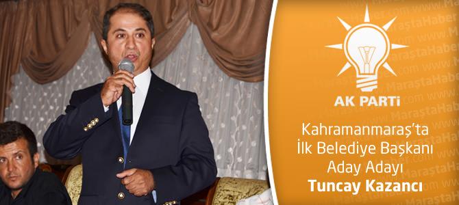 Kahramanmaraş'ta Ak Parti Belediye Başkanı Aday Adayı Tuncay Kazancı