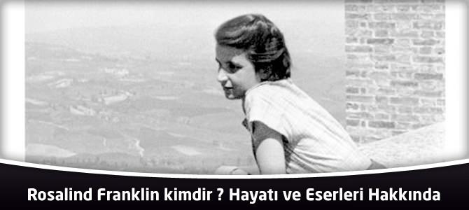 Rosalind Franklin kimdir ? Hayatı ve Eserleri Hakkında