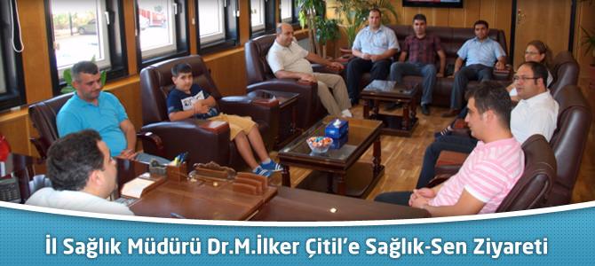 İl Sağlık Müdürü Dr.M.İlker Çitil'e Sağlık-Sen Ziyareti