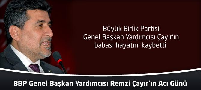 BBP Genel Başkan Yardımcısı Remzi Çayır'ın Acı Günü