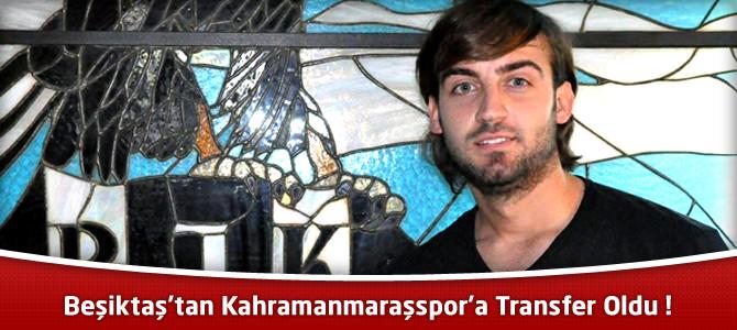 Beşiktaş'tan Kahramanmaraşspor'a Transfer Oldu