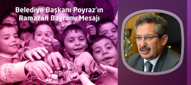 Belediye Başkanı Poyraz'ın Ramazan Bayramı Mesajı