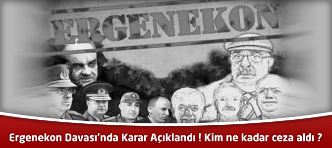 Ergenekon Davası'nda Karar Açıklandı ! Kim ne kadar ceza aldı ?