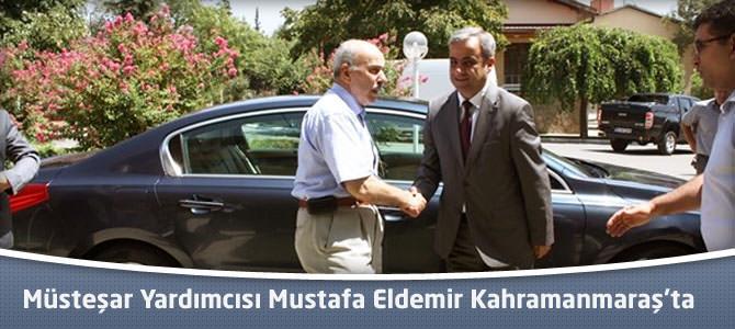 Müsteşar Yardımcısı Mustafa Eldemir Kahramanmaraş'ta