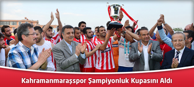 Kahramanmaraşspor Şampiyonluk Kupasını Aldı