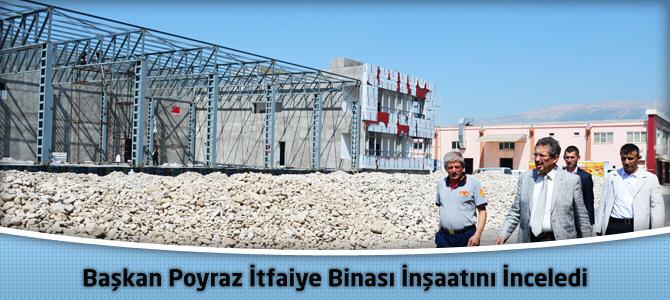 Başkan Poyraz İtfaiye Binası İnşaatını İnceledi