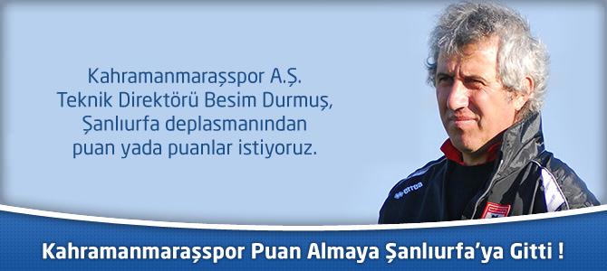 Kahramanmaraşspor Puan Almaya Şanlıurfa'ya Gitti !