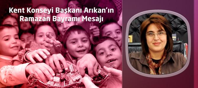 Kahramanmaraş Kent Konseyi Başkanı Arıkan'ın Ramazan Bayramı Mesajı