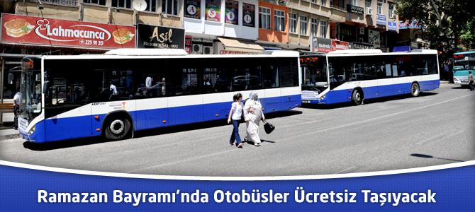 Ramazan Bayramı'nda Otobüsler Ücretsiz Taşıyacak