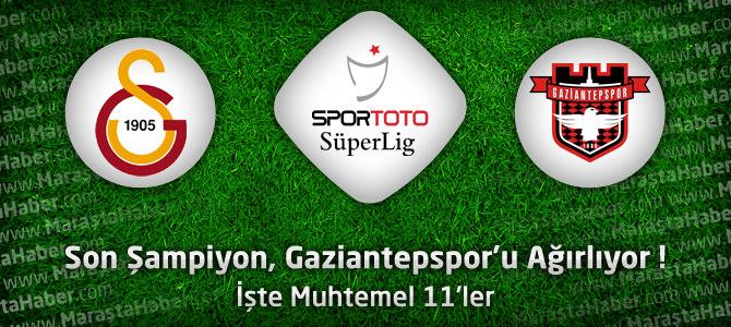 Galatasaray – Gaziantepspor Maçı Muhtemel 11'ler