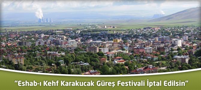 """""""Eshab-ı Kehf Karakucak Güreş Festivali İptal Edilsin"""""""
