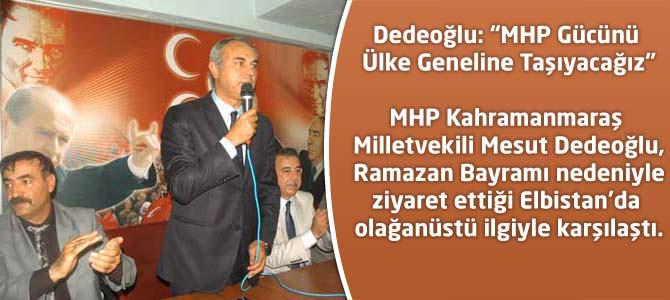 """Dedeoğlu: """"MHP Gücünü Ülke Geneline Taşıyacağız"""""""
