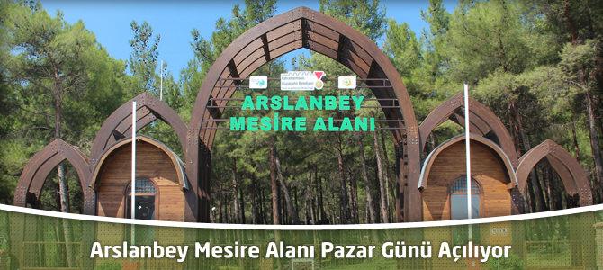 Arslanbey Mesire Alanı Pazar Günü Açılıyor