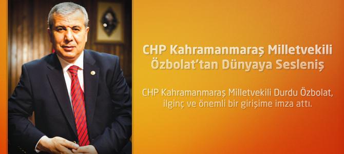 CHP Kahramanmaraş Milletvekili Özbolat'tan Dünyaya Sesleniş