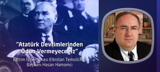 """""""Atatürk Devrimlerinden Ödün Vermeyeceğiz"""""""