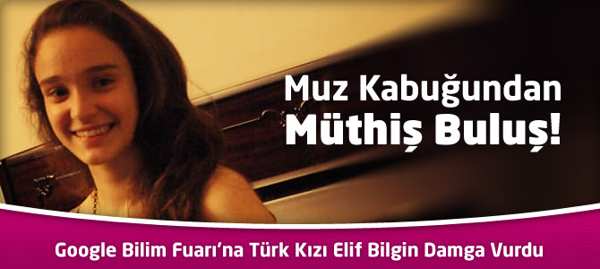 Google Bilim Fuarı'na Türk Kızı Elif Bilgin Damga Vurdu