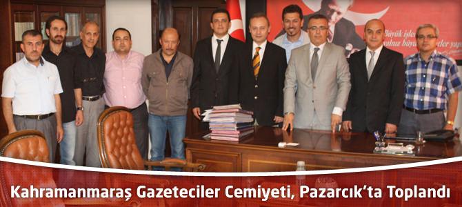 Kahramanmaraş Gazeteciler Cemiyeti, Pazarcık'ta Toplandı