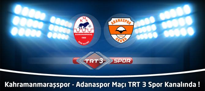 Kahramanmaraşspor – Adanaspor Maçı TRT 3 Spor Kanalında !