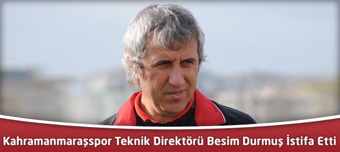 Kahramanmaraşspor Teknik Direktörü Besim Durmuş İstifa Etti