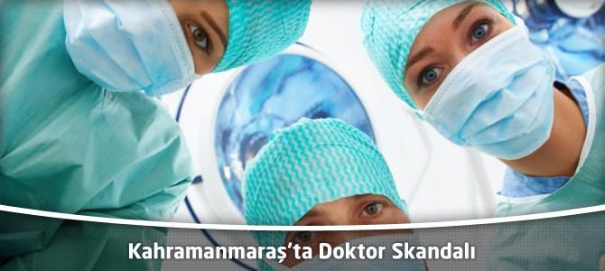 Kahramanmaraş'ta Doktor Skandalı