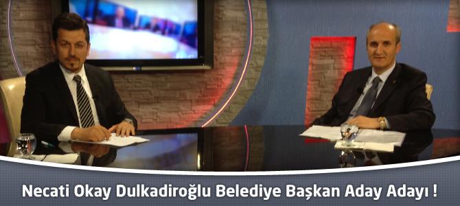 Necati Okay Dulkadiroğlu Belediye Başkan Aday Adaylığını Açıkladı