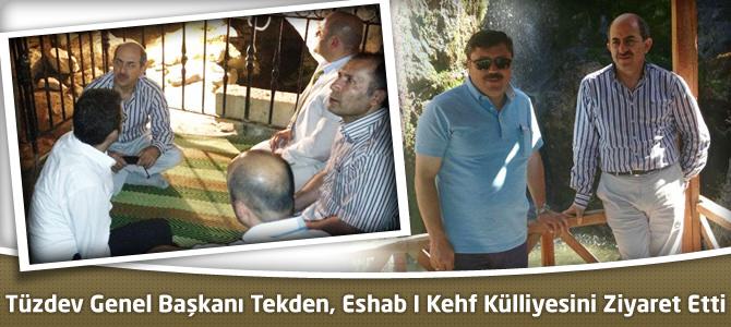 Tüzdev Genel Başkanı Tekden, Eshab I Kehf Külliyesini Ziyaret Etti