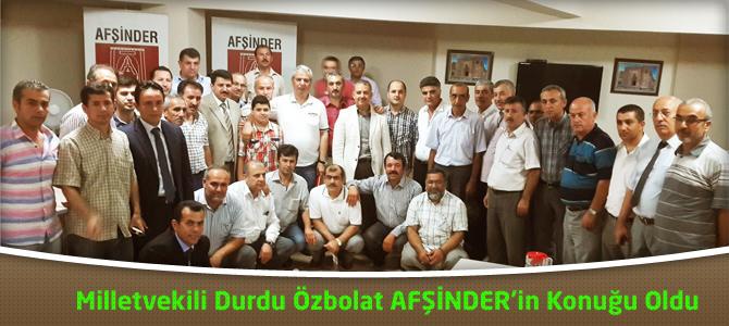 Milletvekili Durdu Özbolat AFŞİNDER'in Konuğu Oldu