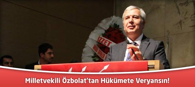 Milletvekili Özbolat'tan Hükümete Veryansın!