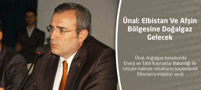 """Ünal: Elbistan Ve Afşin Doğalgaza Kavuşacak"""""""
