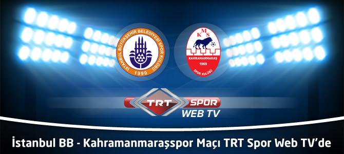 İstanbul Büyükşehir Belediyespor – Kahramanmaraşspor Maçı TRT Spor Web TV'de