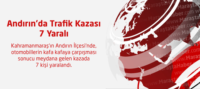 Andırın'da Trafik Kazası : 7 Yaralı