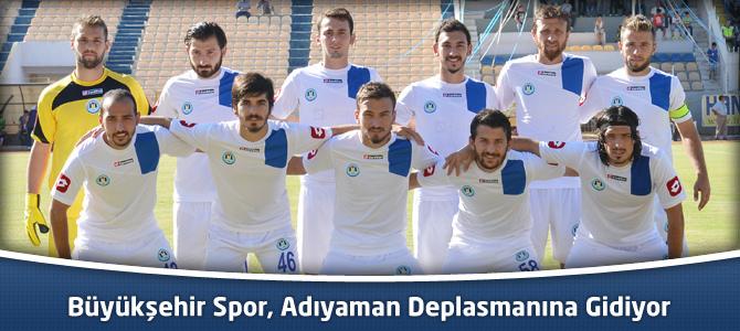 Büyükşehir Spor, Adıyaman Deplasmanına Gidiyor