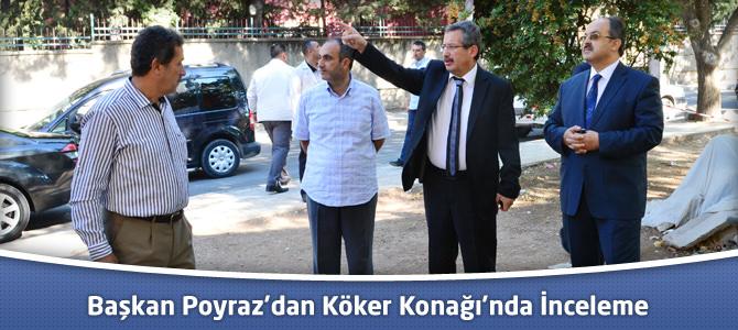 Başkan Poyraz'dan Köker Konağı'nda İnceleme