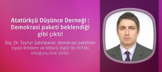 Atatürkçü Düşünce Derneği : Demokrasi paketi beklendiği gibi çıktı!