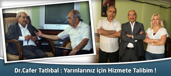 Dr.Cafer Tatlıbal : Yarınlarınız için Hizmete Talibim !